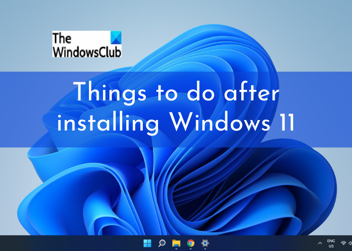 Things to do after installing or upgrading to Windows 11