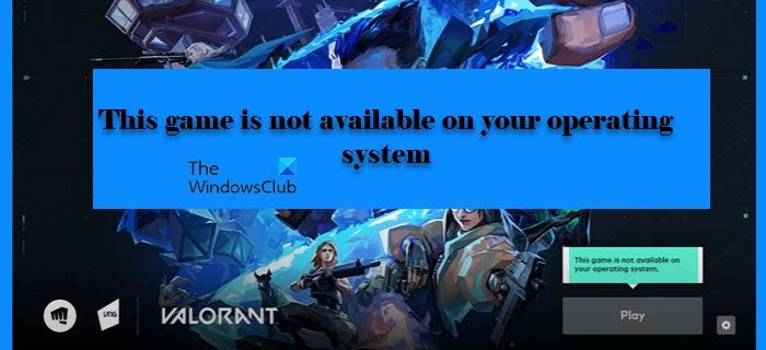 This game is not available on your Operating System - VALORANT