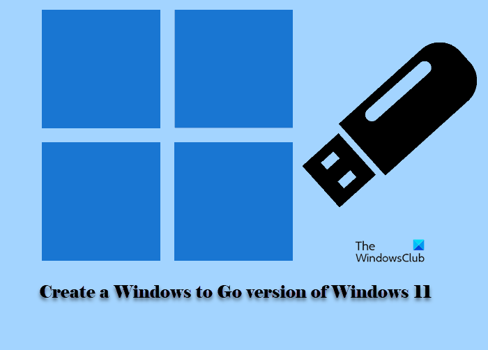 How to create a Windows to Go version of Windows 11