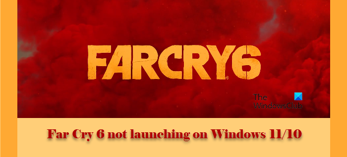 Far Cry 6 not launching on Windows 11/10